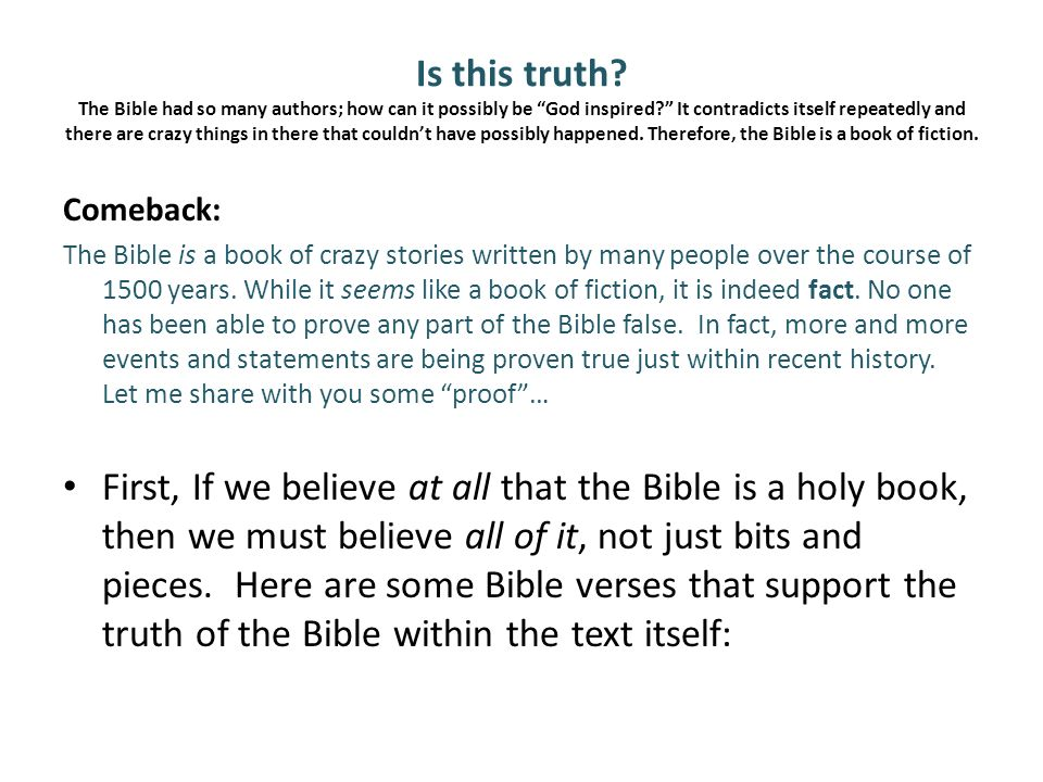 Is this truth? The Bible had so many authors; how can it possibly be God inspired? It contradicts itself repeatedly and there are crazy things in ther