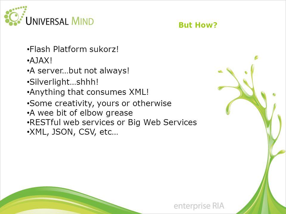 XML, JSON, CSV, etc… But How. Flash Platform sukorz.