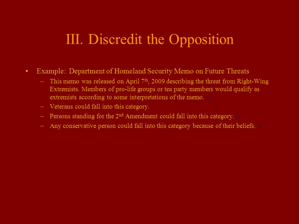 III. Discredit the Opposition Example: Department of Homeland Security Memo on Future Threats –This memo was released on April 7 th, 2009 describing t