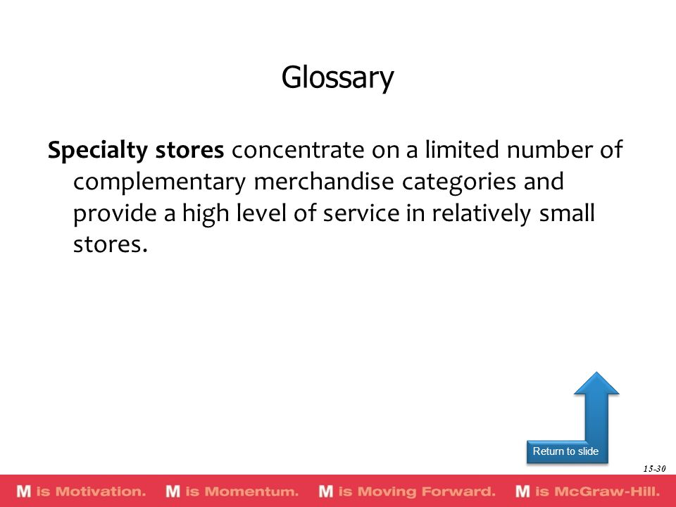 Return to slide Specialty stores concentrate on a limited number of complementary merchandise categories and provide a high level of service in relati