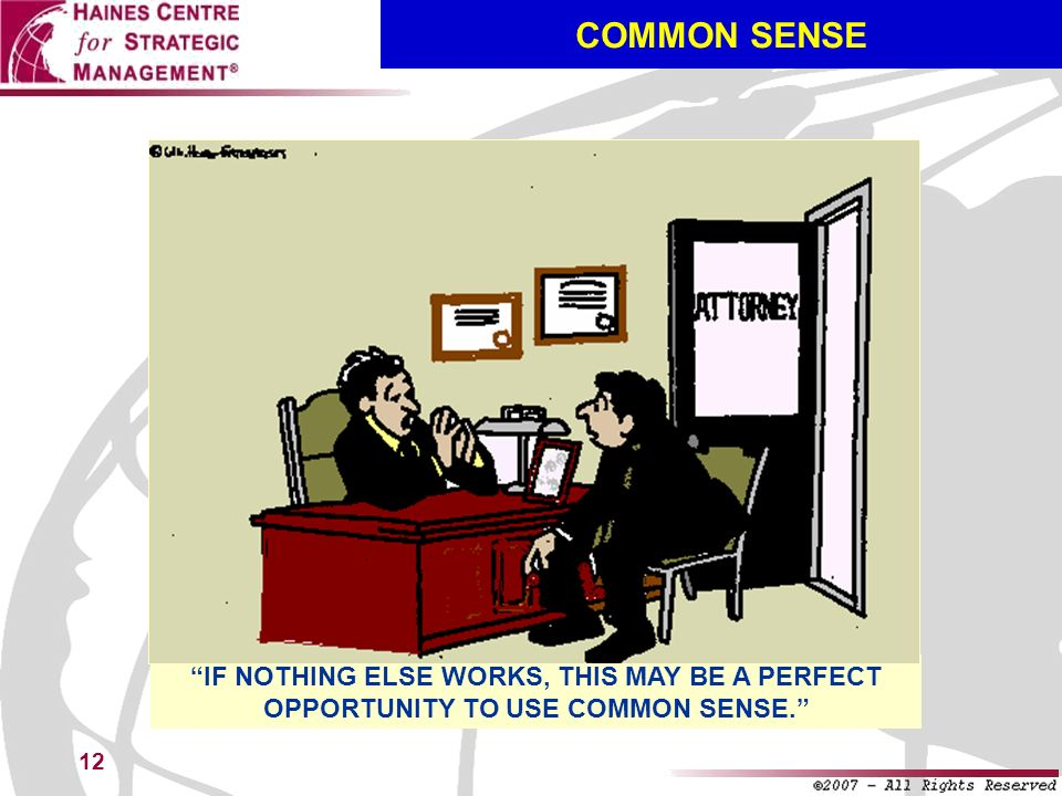 12 COMMON SENSE IF NOTHING ELSE WORKS, THIS MAY BE A PERFECT OPPORTUNITY TO USE COMMON SENSE.