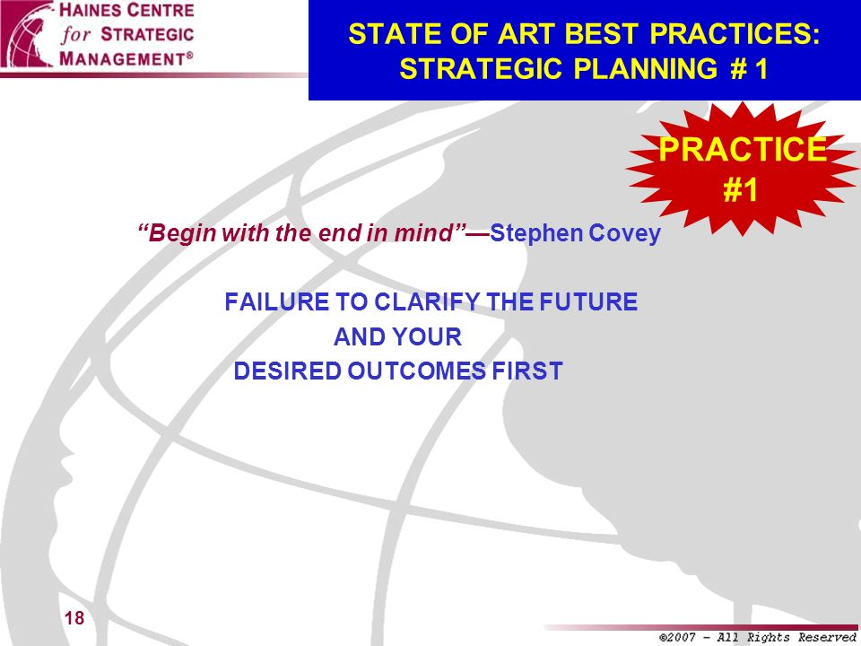18 STATE OF ART BEST PRACTICES: STRATEGIC PLANNING # 1 Begin with the end in mindStephen Covey FAILURE TO CLARIFY THE FUTURE AND YOUR DESIRED OUTCOMES