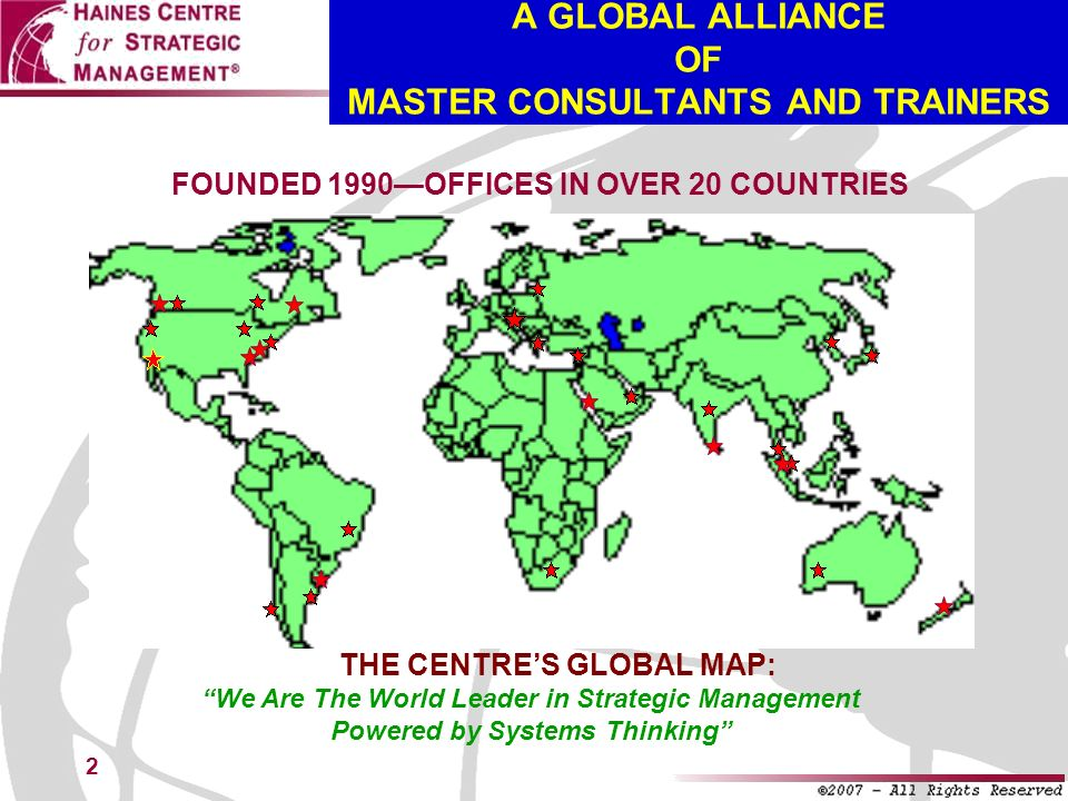 2 FOUNDED 1990OFFICES IN OVER 20 COUNTRIES THE CENTRES GLOBAL MAP: We Are The World Leader in Strategic Management Powered by Systems Thinking A GLOBA