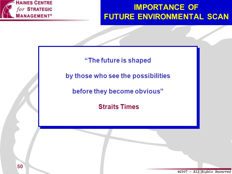 50 IMPORTANCE OF FUTURE ENVIRONMENTAL SCAN The future is shaped by those who see the possibilities before they become obvious Straits Times The future