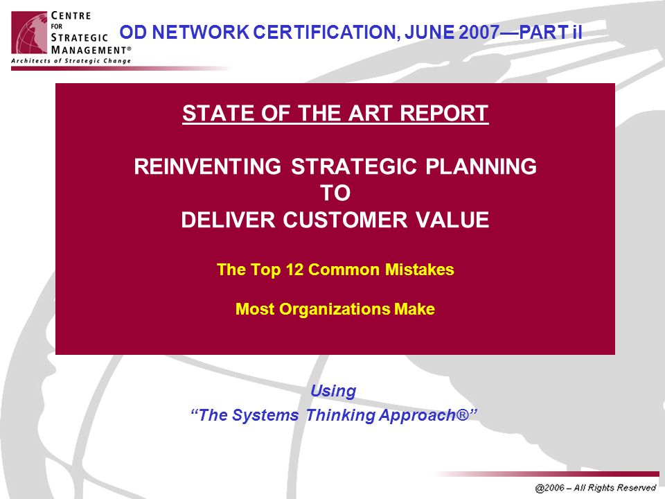 STATE OF THE ART REPORT REINVENTING STRATEGIC PLANNING TO DELIVER CUSTOMER VALUE The Top 12 Common Mistakes Most Organizations Make Using The Systems