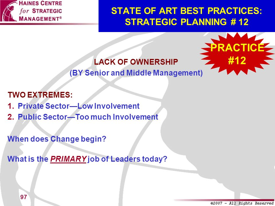 97 STATE OF ART BEST PRACTICES: STRATEGIC PLANNING # 12 LACK OF OWNERSHIP (BY Senior and Middle Management) TWO EXTREMES: Private SectorLow Involvemen