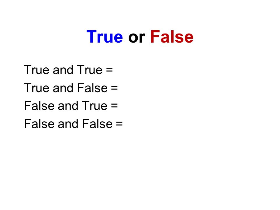 True or False True and True = True and False = False and True = False and False =