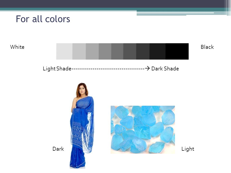 For all colors Light Shade Dark Shade DarkLight WhiteBlack