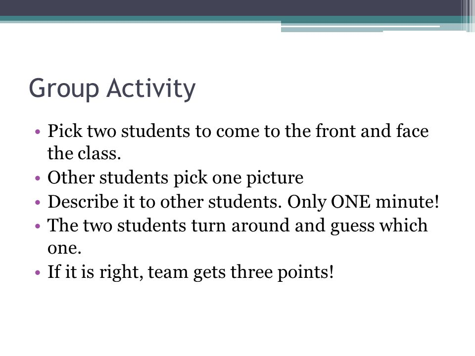 Group Activity Pick two students to come to the front and face the class.