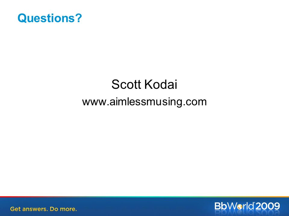 Scott Kodai www.aimlessmusing.com Questions?