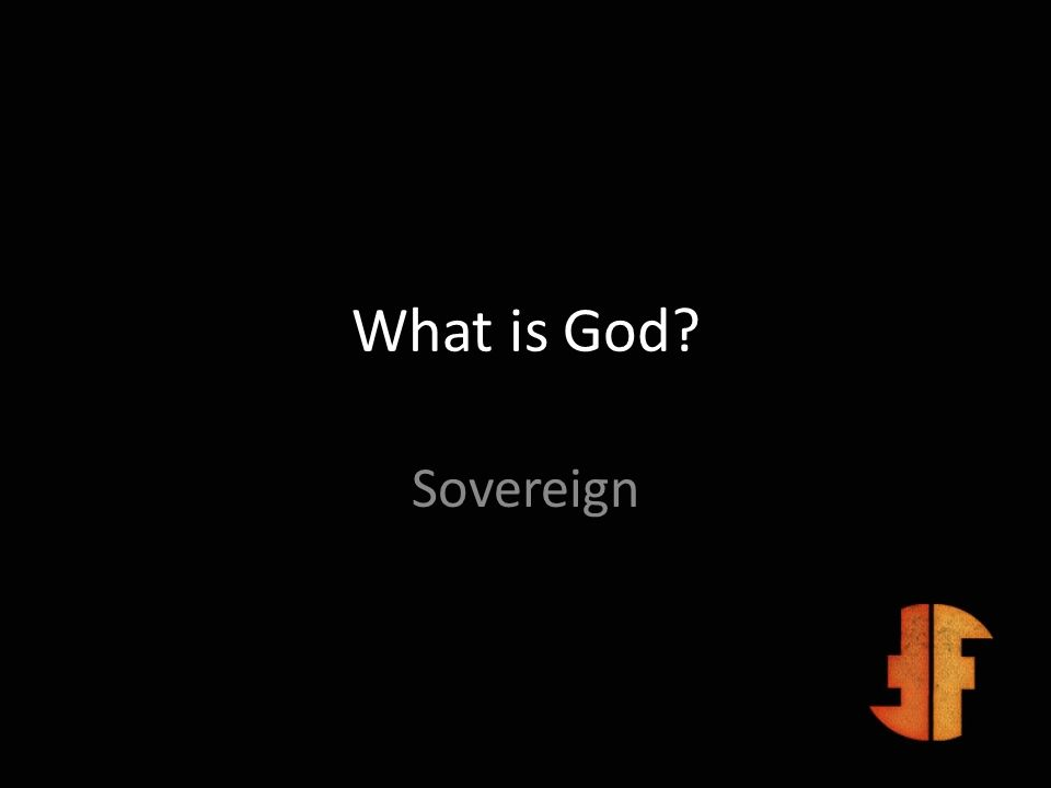 What is God? Sovereign