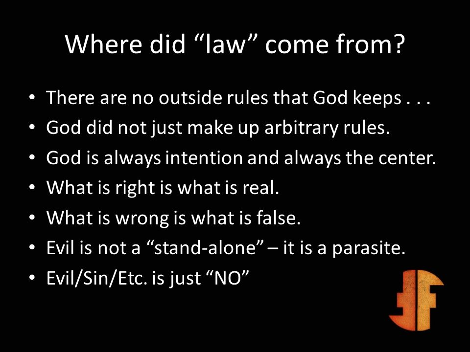 Where did law come from? There are no outside rules that God keeps... God did not just make up arbitrary rules. God is always intention and always the