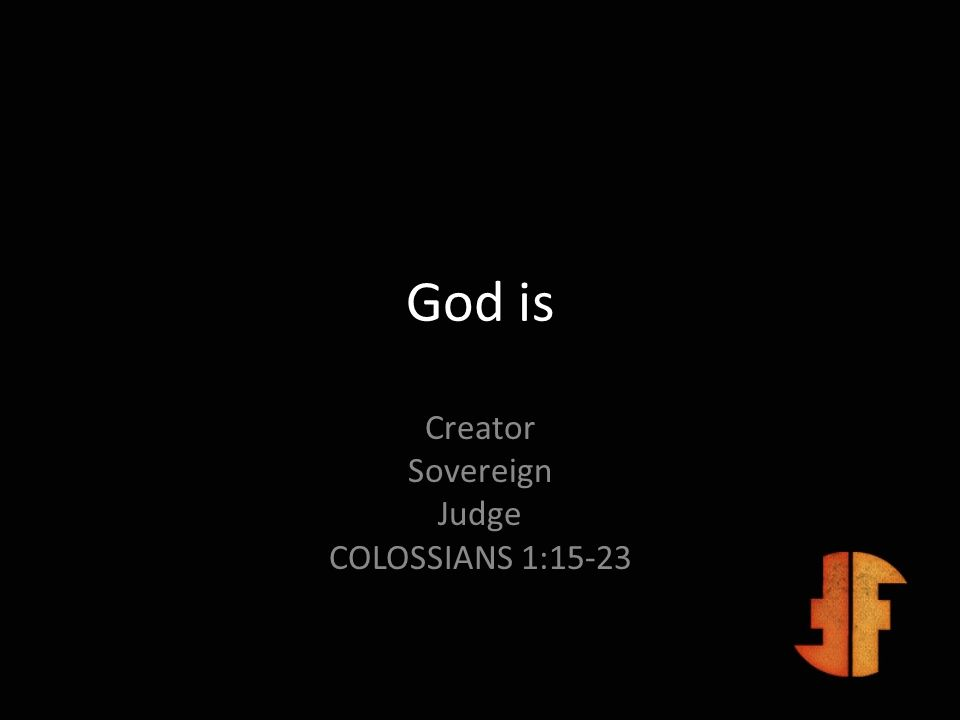 God is Creator Sovereign Judge COLOSSIANS 1:15-23