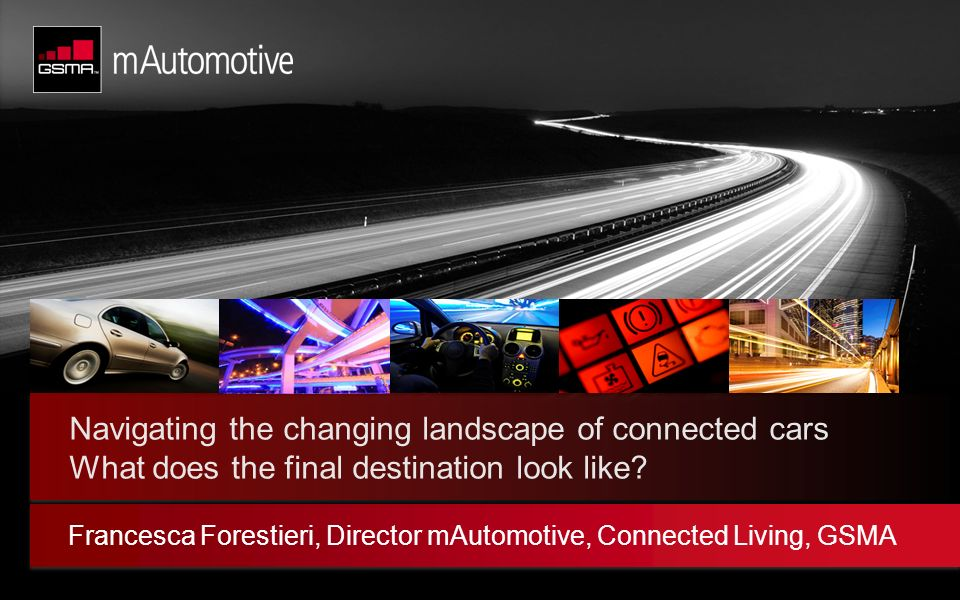 © GSM Association 2012 Navigating the changing landscape of connected cars What does the final destination look like.