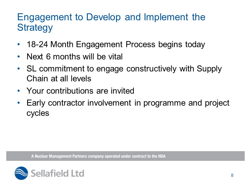 8 Engagement to Develop and Implement the Strategy 18-24 Month Engagement Process begins today Next 6 months will be vital SL commitment to engage con