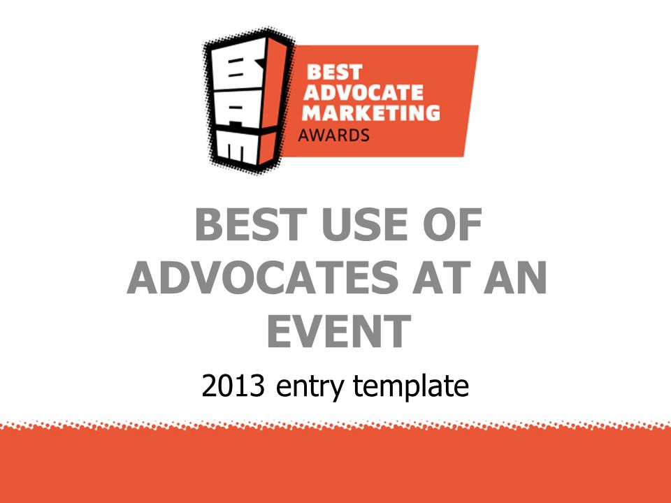 2013 entry template BEST USE OF ADVOCATES AT AN EVENT