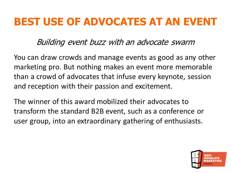 Building event buzz with an advocate swarm You can draw crowds and manage events as good as any other marketing pro. But nothing makes an event more m