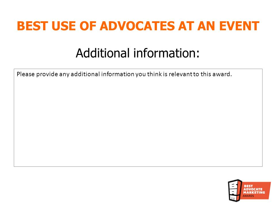 BEST USE OF ADVOCATES AT AN EVENT Additional information: Please provide any additional information you think is relevant to this award.