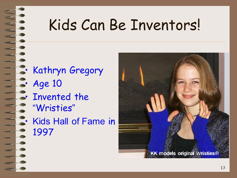 13 Kids Can Be Inventors! Kathryn Gregory Age 10 Invented the Wristies Kids Hall of Fame in 1997