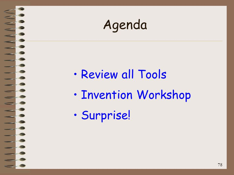 78 Agenda Review all Tools Invention Workshop Surprise!