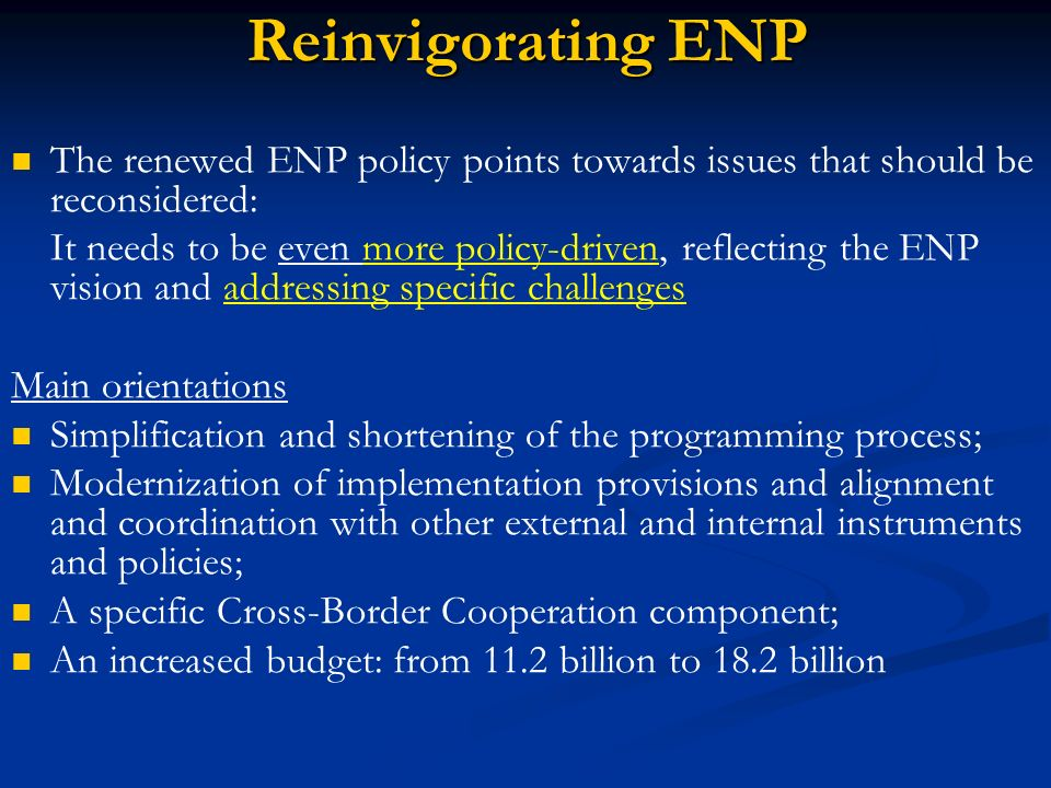 Reinvigorating ENP The renewed ENP policy points towards issues that should be reconsidered: It needs to be even more policy-driven, reflecting the EN