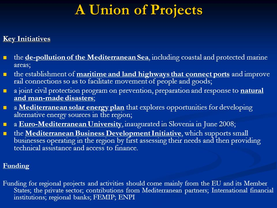 Key Initiatives the de-pollution of the Mediterranean Sea, including coastal and protected marine areas; the establishment of maritime and land highwa