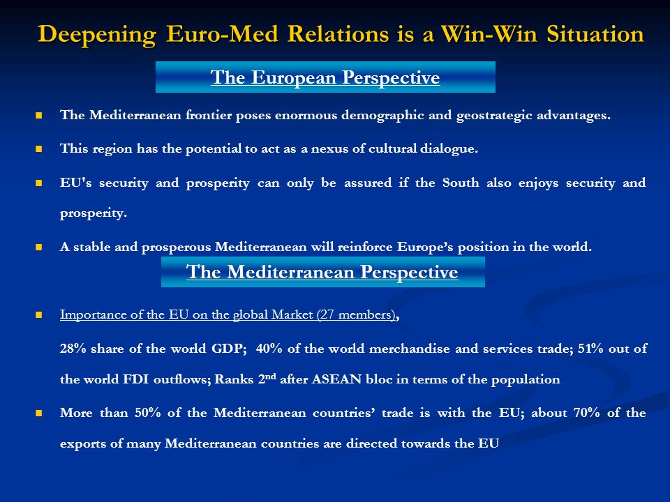 Deepening Euro-Med Relations is a Win-Win Situation The Mediterranean frontier poses enormous demographic and geostrategic advantages. This region has