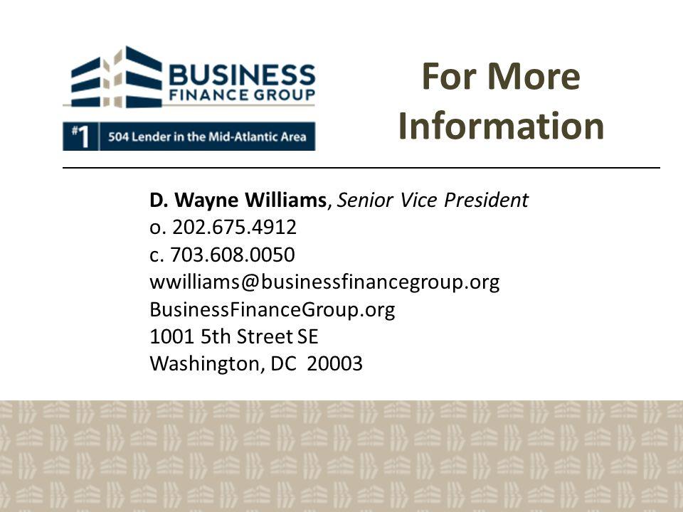 For More Information D. Wayne Williams, Senior Vice President o. 202.675.4912 c. 703.608.0050 wwilliams@businessfinancegroup.org BusinessFinanceGroup.
