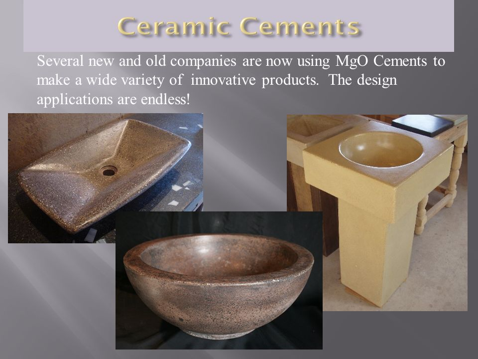 Several new and old companies are now using MgO Cements to make a wide variety of innovative products. The design applications are endless!