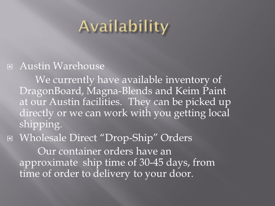Austin Warehouse We currently have available inventory of DragonBoard, Magna-Blends and Keim Paint at our Austin facilities. They can be picked up dir
