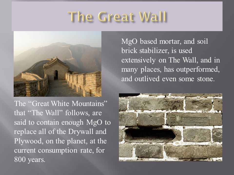 The Great White Mountains that The Wall follows, are said to contain enough MgO to replace all of the Drywall and Plywood, on the planet, at the curre