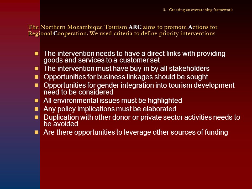 3. Creating an overarching framework The Northern Mozambique Tourism ARC aims to promote Actions for Regional Cooperation. We used criteria to define