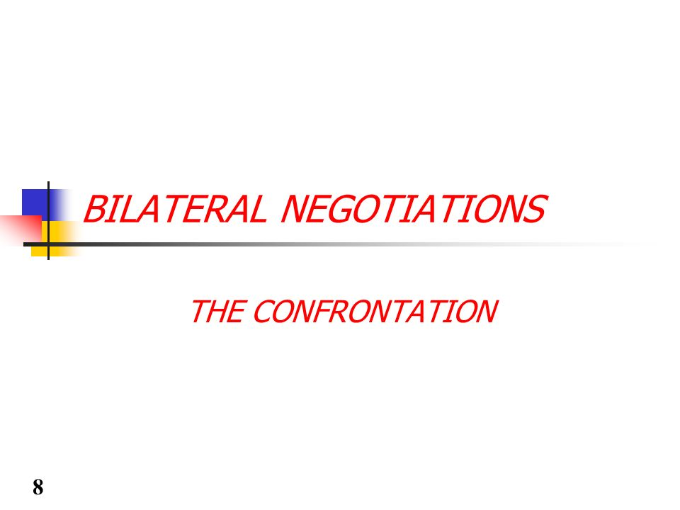 BILATERAL NEGOTIATIONS THE CONFRONTATION 8