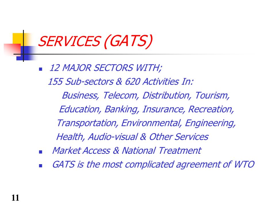 SERVICES (GATS) 12 MAJOR SECTORS WITH; 155 Sub-sectors & 620 Activities In: Business, Telecom, Distribution, Tourism, Education, Banking, Insurance, R