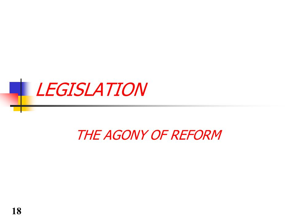 LEGISLATION THE AGONY OF REFORM 18