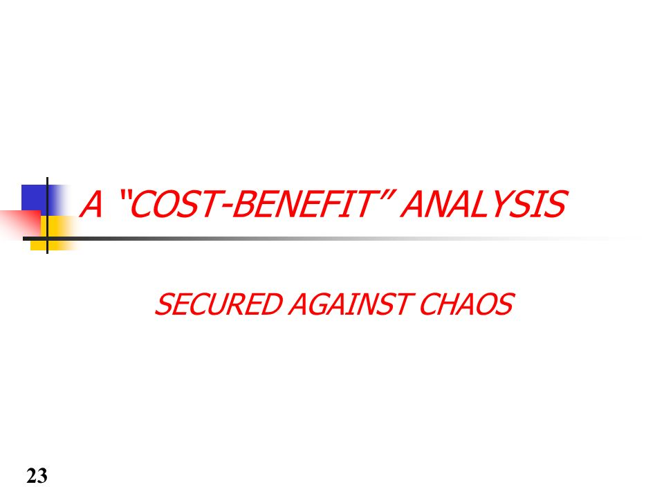 A COST-BENEFIT ANALYSIS SECURED AGAINST CHAOS 23