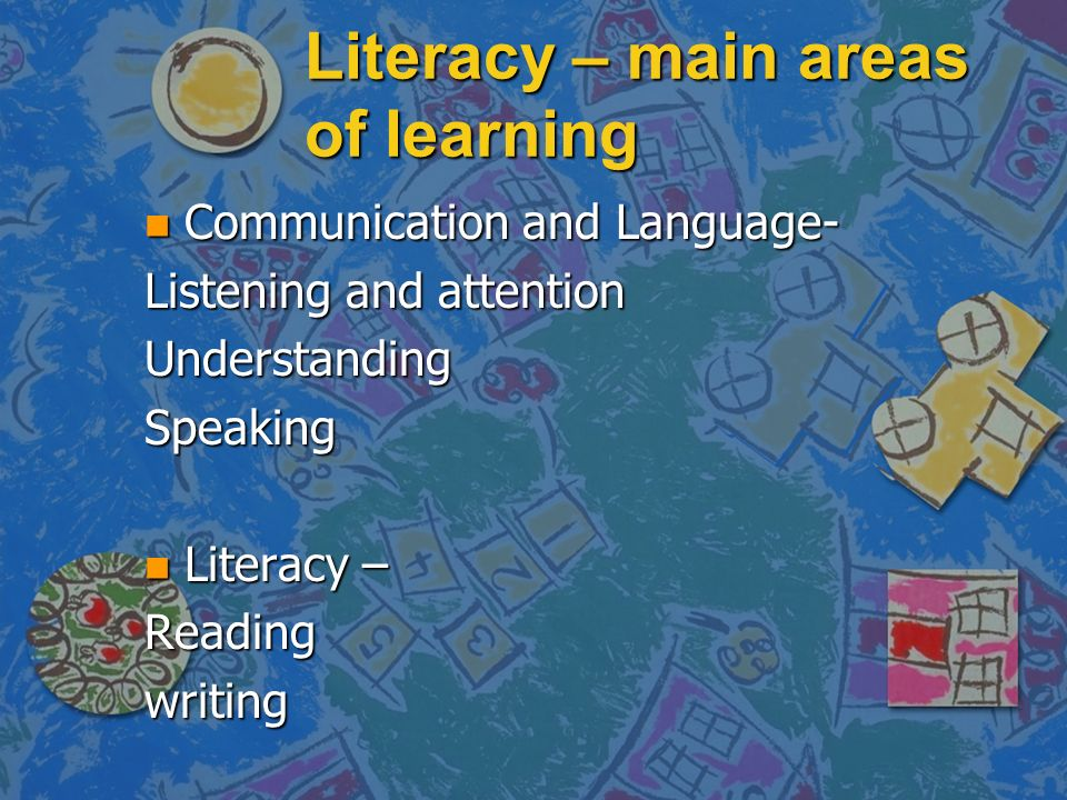 Literacy – main areas of learning n Communication and Language- Listening and attention UnderstandingSpeaking n Literacy – Readingwriting