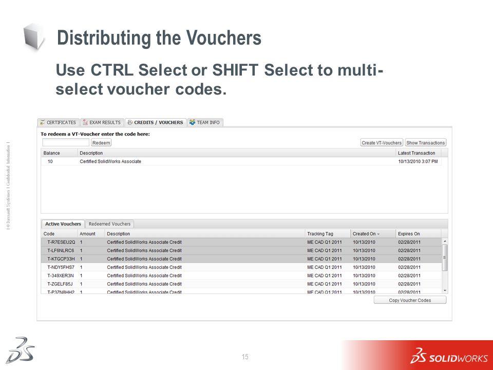 15 Ι © Dassault Systèmes Ι Confidential Information Ι Distributing the Vouchers Use CTRL Select or SHIFT Select to multi- select voucher codes.