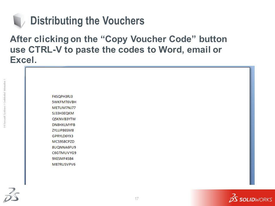 17 Ι © Dassault Systèmes Ι Confidential Information Ι Distributing the Vouchers After clicking on the Copy Voucher Code button use CTRL-V to paste the