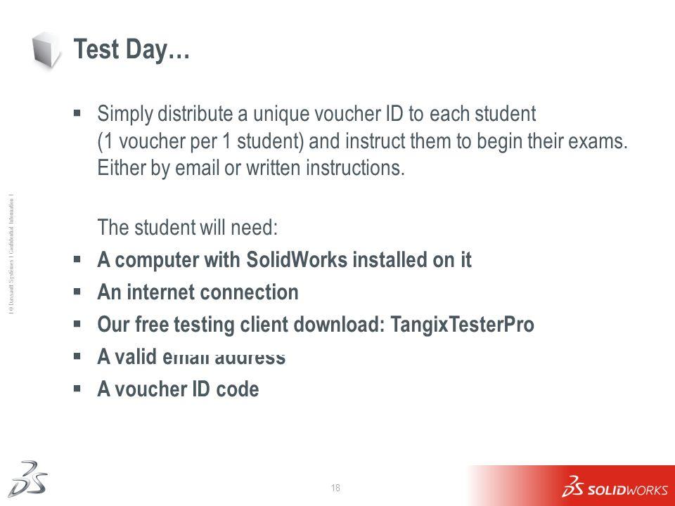 18 Ι © Dassault Systèmes Ι Confidential Information Ι Test Day… Simply distribute a unique voucher ID to each student (1 voucher per 1 student) and in