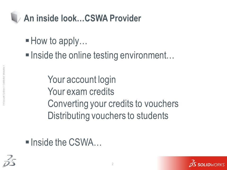 2 Ι © Dassault Systèmes Ι Confidential Information Ι An inside look…CSWA Provider How to apply… Inside the online testing environment… Your account lo