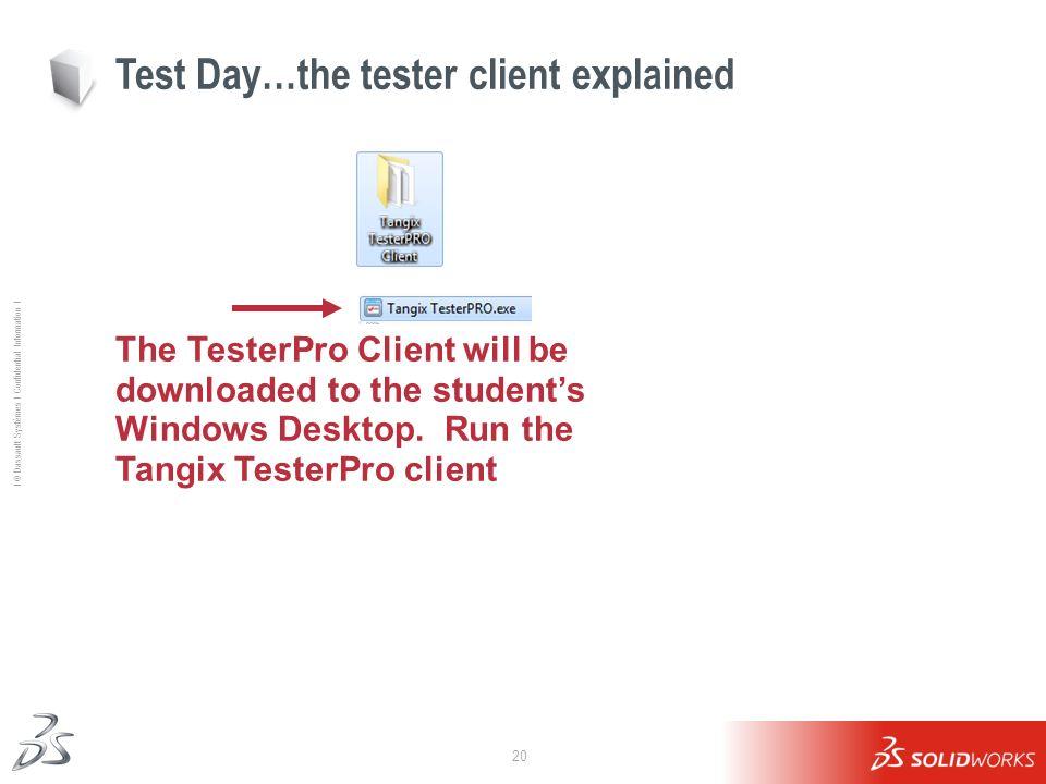 20 Ι © Dassault Systèmes Ι Confidential Information Ι Test Day…the tester client explained The TesterPro Client will be downloaded to the students Win