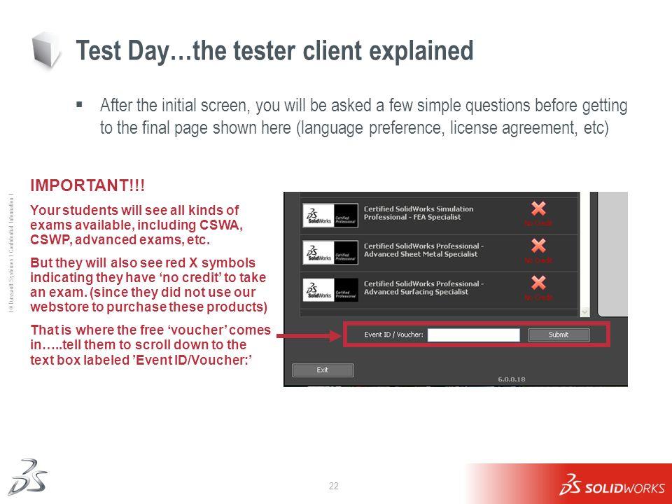 22 Ι © Dassault Systèmes Ι Confidential Information Ι Test Day…the tester client explained After the initial screen, you will be asked a few simple qu