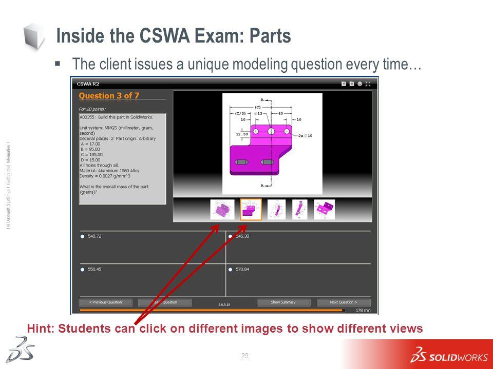 25 Ι © Dassault Systèmes Ι Confidential Information Ι Inside the CSWA Exam: Parts The client issues a unique modeling question every time… Hint: Stude
