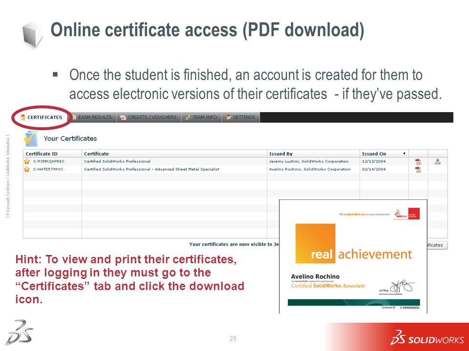 29 Ι © Dassault Systèmes Ι Confidential Information Ι Online certificate access (PDF download) Once the student is finished, an account is created for