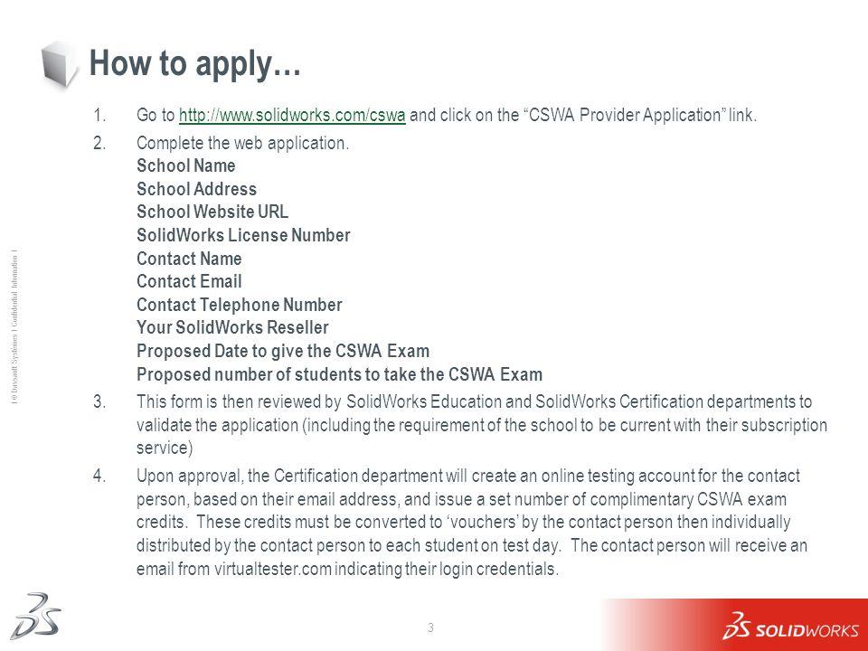 3 Ι © Dassault Systèmes Ι Confidential Information Ι How to apply… 1.Go to http://www.solidworks.com/cswa and click on the CSWA Provider Application l