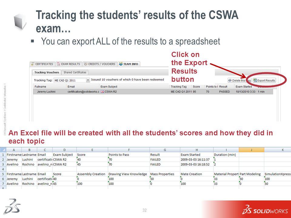 32 Ι © Dassault Systèmes Ι Confidential Information Ι Tracking the students results of the CSWA exam… You can export ALL of the results to a spreadshe