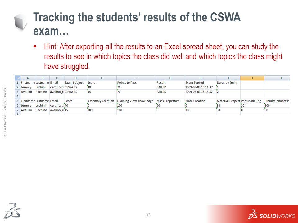 33 Ι © Dassault Systèmes Ι Confidential Information Ι Tracking the students results of the CSWA exam… Hint: After exporting all the results to an Exce