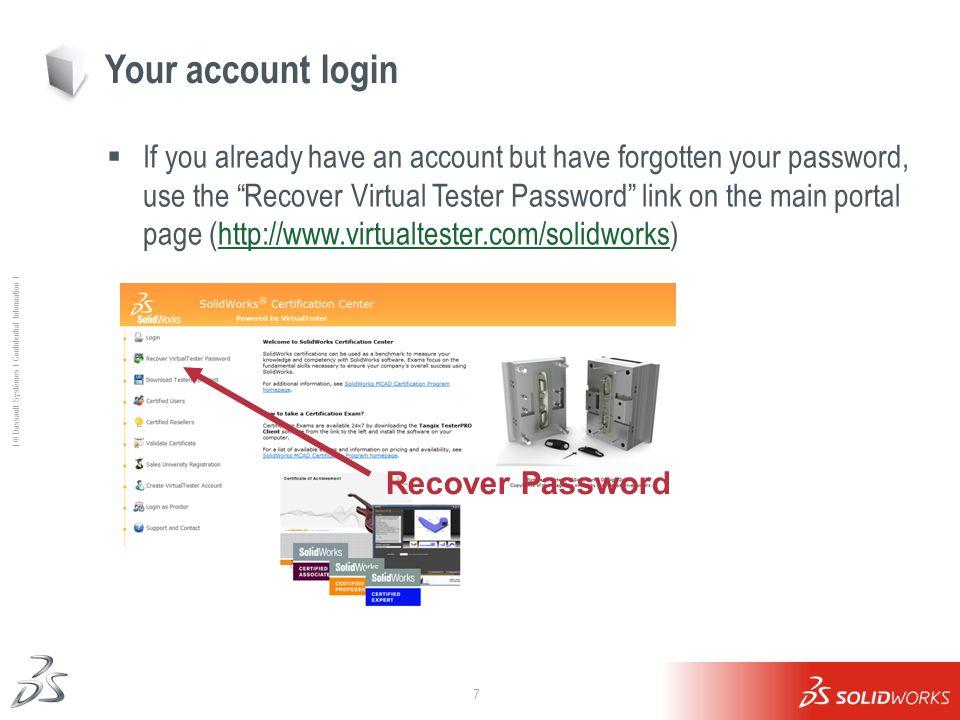 7 Ι © Dassault Systèmes Ι Confidential Information Ι Your account login If you already have an account but have forgotten your password, use the Recov
