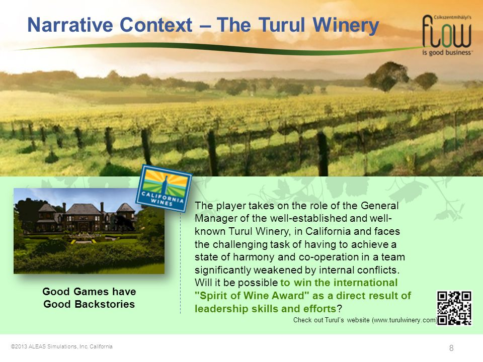8 Narrative Context – The Turul Winery Good Games have Good Backstories The player takes on the role of the General Manager of the well-established an
